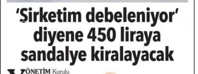 """""""ŞİRKETİM DEBELENİYOR"""" DİYENE 450 LİRAYA SANDALYE KİRALAYACAK"""